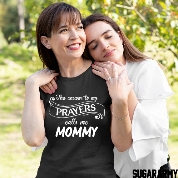 THE ANSWER TO MY PRAYERS CALLS ME MOMMY