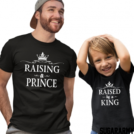 RAISING A PRINCE RAISED BY A KING Dad Son Tshirts