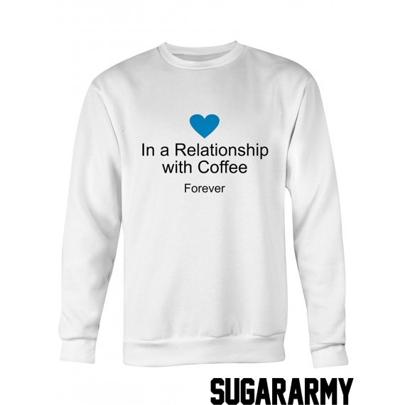 In a Relationship with coffee FOREVER sweatshirt