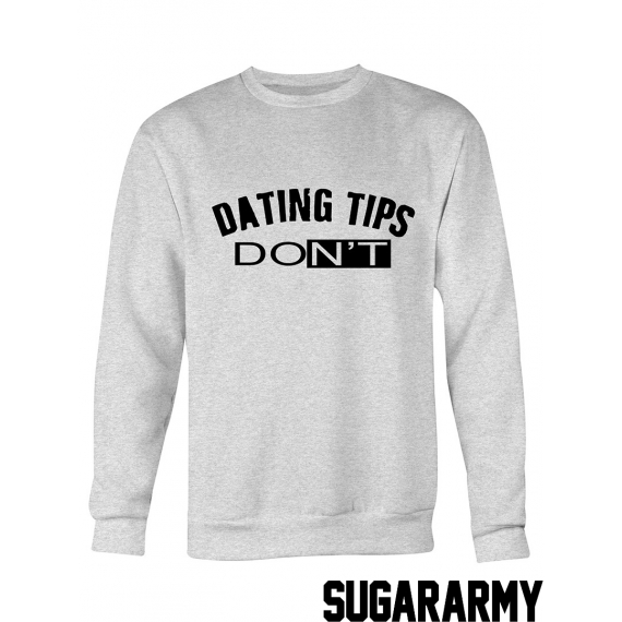 DATING TIPS: DONT sweatshirt