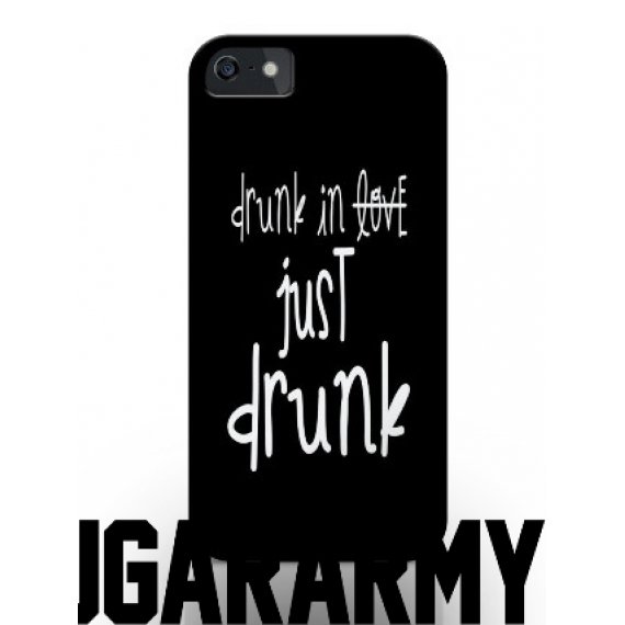Drunk in love JUST DRUNK phone case