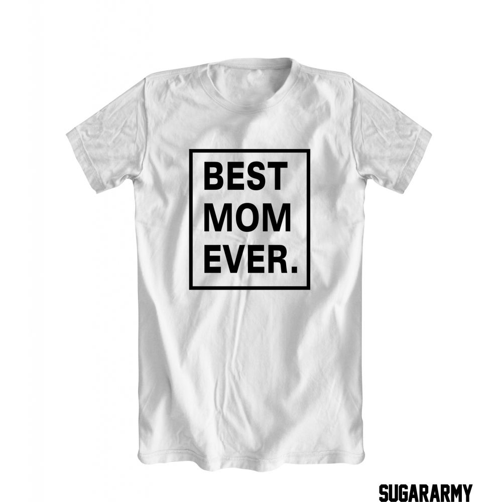 92b7484a399 Best Mom Ever T Shirts - BCD Tofu House